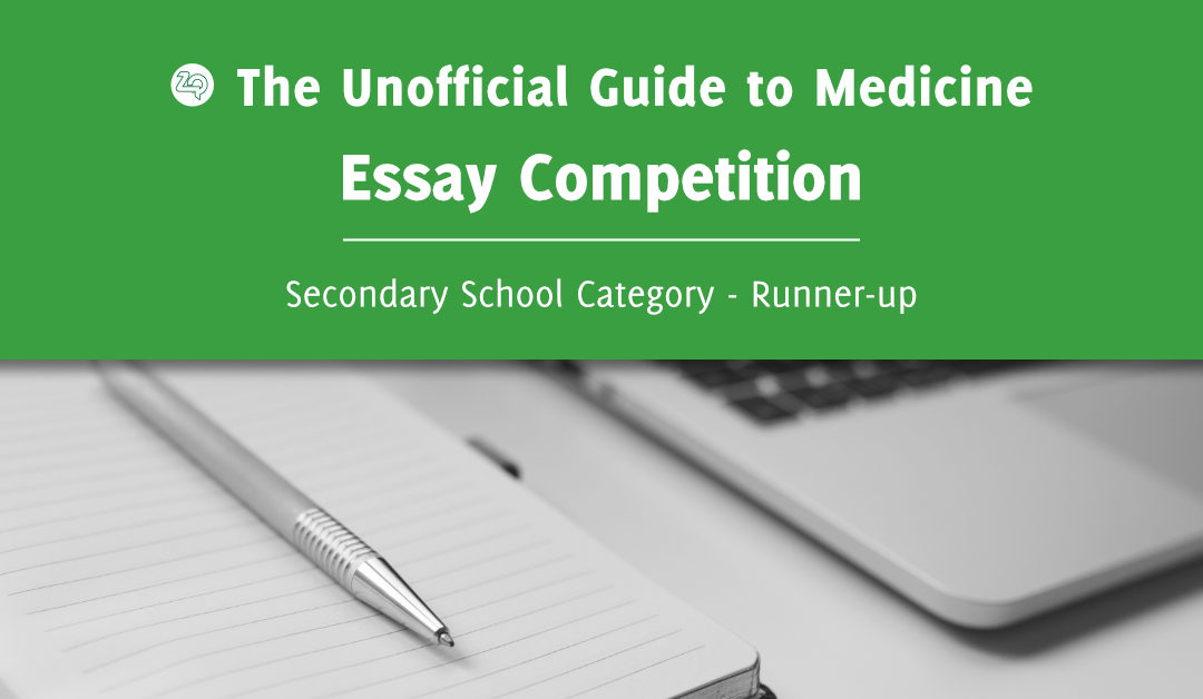 Unoffical Guide to Medicine Essay Competition – Secondary School Runner-up: Nabihah Rahman