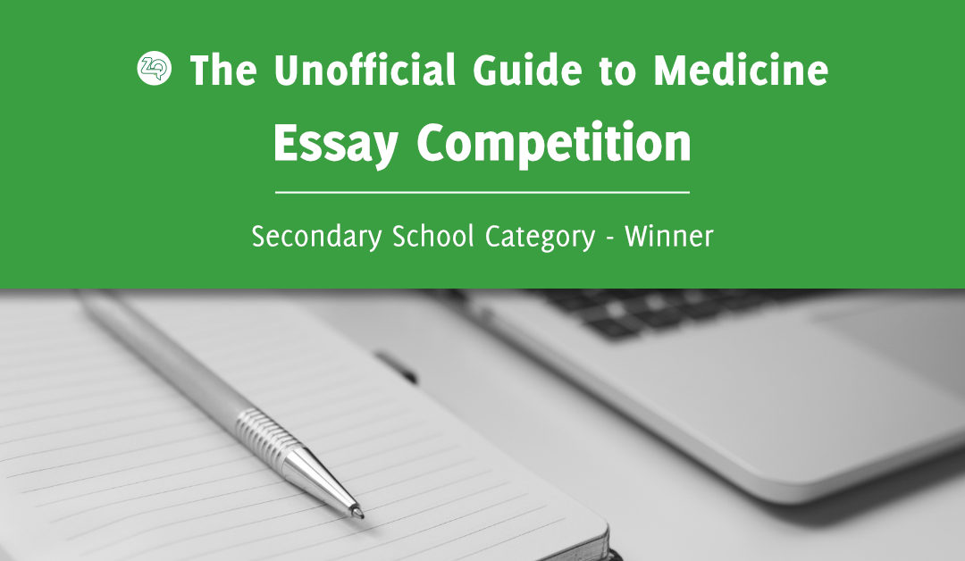 Unoffical Guide to Medicine Essay Competition – Secondary School Winner: Ashvin Kuri